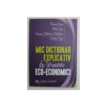 MIC DICTIONAR EXPLICATIV DE TERMEN ECO - ECONOMICI de FLORINA BRAN ...CRISTINA POPA , 2011