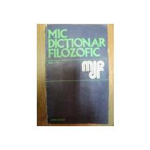 MIC DICTIONAR FILOZOFIC ED. II - a , Bucuresti 1973