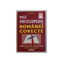 MICA ENCICLOPEDIE A ROMANIEI CORECTE - INDREPTAR DE SCRIERE , CITIRE SI VORBIRE FARA GRESELI de ION CALOTA , 2011