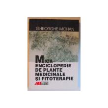 MICA ENCICLOPEDIE DE PLANTE MEDICINALE SI FITOTERAPIE de GHEORGHE MOHAN , 2000