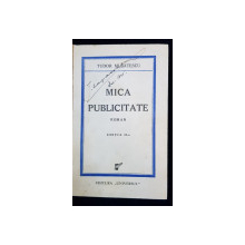 MICA PUBLICITATE, ROMAN de TUDOR MUSATESCU - BUCURESTI, 1944 *DEDICATIE