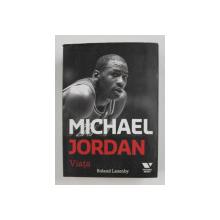 MICHAEL JORDAN , VIATA de ROLAND LAZENBY , 2016