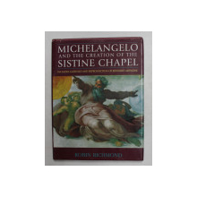 MICHELANGELO AND THE CREATION OF THE SISITINE CHAPEL - INCLUDES GATEFOLD AND REPRODUCTION OF RESTORED ARTWORK by ROBIN RICHMOND , 1995