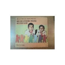 MICI RECUPERARI PENTRU MESTERI MARI de MIRCEA C. MUNTEANU , DANIELA MUNTEANU , Bucuresti 1988