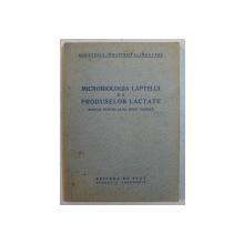 MICROBIOLOGIA LAPTELUI SI A PRODUSELOR LACTATE  - MANUAL PENTRU SCOLI MEDII TEHNICE , 1953