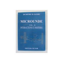 MICROUNDE . VOLUMUL II - INTERACTIUNI CU MATERIA de DUMITRU D. SANDU , 2011