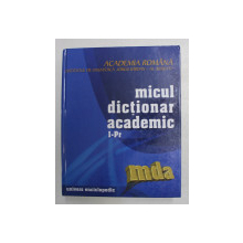 MICUL DICTIONAR ACADEMIC , VOLUMUL III - LITERELE I - Pr. , 2003