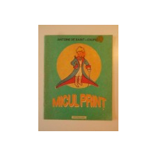 MICUL PRINT de ANTOINE DE SAINT-EXUPERY , CU DESENELE AUTORULUI , 1992