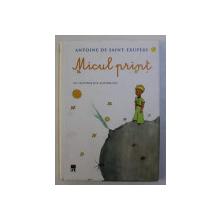 MICUL PRINT de ANTOINE DE SAINT  - EXUPERY , cu ilustratiile autorului , 2009