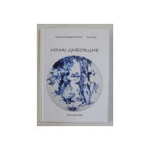 MIHAI GHEORGHE - DESENEAZA , PICTEAZA , SCRIE de GENOVEVA GEORGESCU - OBROCEA si SORIN PAPA , 2017