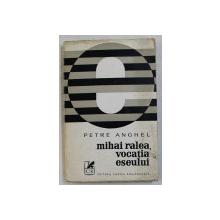 MIHAI RALEA , VOCATIA ESEULUI de PETRE ANGHEL , 1973 , DEDICATIE *