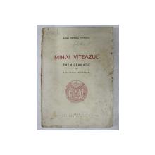 MIHAI VITEAZUL  - POEM DRAMATIC IN CINCI ACTE IN VERSURI de ADINA POPESCU PIPERESCU , 1943  , COPERTA CU PETE SI URME DE UZURA *