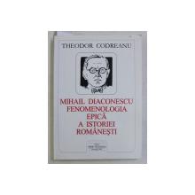 MIHAIL DIACONESCU - FENOMENOLOGIA EPICA A ISTORIEI ROMANESTI de THEODOR CODREANU , 2005  , DEDICATIE*