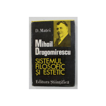 MIHAIL DRAGOMIRESCU - PRIVIRE CRITICA ASUPRA SISTEMULUI FILOSOFIC SI ESTETIC de DUMITRU MATEI , 1974 , DEDICATIE *