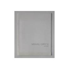 MIHAIL GRECU - PICTURA , CATALOG DE EXPOZITIE , CHISINAU , 2016