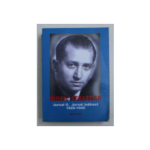 MIHAIL SEBASTIAN - JURNAL II - JURNAL INDIRECT 1926 - 1945 de MIHAIL SEBASTIAN , text ales de TESU SOLOMOVICI , 2016