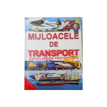 MIJLOACELE DE TRANSPORT , ENCICLOPEDIE PENTRU COPII , 1993