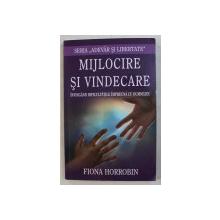 MIJLOCIRE SI VINDECARE - INVINGAND DIFICULTATILE IMPREUNA CU DUMNEZEU de FIONA HORROBIN , 2010