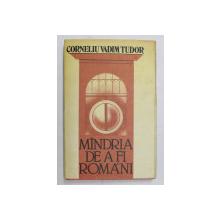 MINDRIA DE A FI ROMAN ( ESEURI , RECENZII , MEDALIOANE ) de CORNELIU VADIM TUDOR , 1986 *DEDICATIE