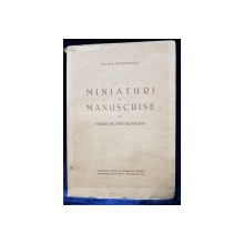 MINIATURI SI MANUSCRISE DIN MUSEUL DE ARTA RELIGIOASA de VICTOR BRATULESCU - BUCURESTI, 1939 *DEDICATIE