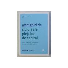 MINIGHID DE CICLURI ALE PIETELOR DE CAPITAL , CUM SA PROFITI DE PE URMA TIPARELOR DE EVOLUTIE A COTATIILOR BURSIERE de JEFFREY A. HIRSCH , 2014
