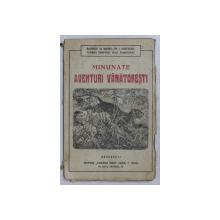 MINUNATE AVENTURI VANATORESTI de BARONUL DE WOGAN ...IVAN TURGHENIEFF , EDITIE INTERBELICA