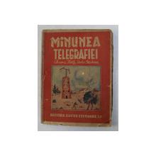 MINUNEA TELEGRAFIEI  -CHAPPE , SOMMERING , MORSE , HERZ SI MARCONI de ROMULUS BURGHELEA , EDITIE INTERBELICA