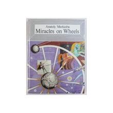 MIRACLES ON WHEELS ( A BOOK FOR INQUIRING MINDS ) by ANATOLY MARKUSHA , illustrated by BORIS LAVROV , 1987