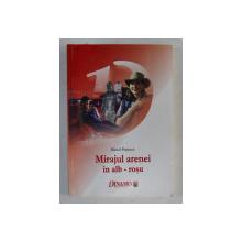 MIRAJUL ARENEI IN ALB - ROSU de MARCEL POPESCU , 2003