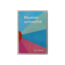 MISCAREA CARISMATICA  EXAMINATA IN LUMINA SCRIPTURII de C. HARINCK , 1994