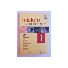 MISTERE DE CINCI MINUTE - 40 DE CAZURI DE CRIMA SI ALTE INFRACTIUNI  PE CARE LE POTI REZOLVA CHIAR TU VOL. I de KEN WEBER , 2007