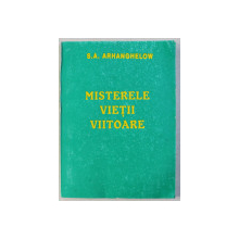 MISTERELE VIETII VIITOARE de S.A . ARHANGHELOW , 1997