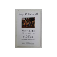 MISTERIILE PASTORILOR SI ALE MAGILOR IN LUMINA ANTROPOSOFIEI de SERGEJ O. PROKOFIEFF , 2011