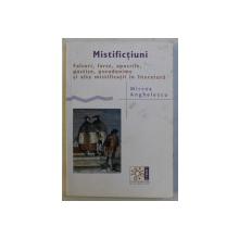 MISTIFICTIUNI , FALSURI , FARSE , APOCRIFE , PASTISE , PSEUDONIME SI ALTE MISTIFICATII IN LITERATURA de MIRCEA ANGHELESCU , 2005