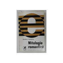 MITOLOGIE ROMANTICA DE ELENA TACCIU , *DEDICATIE