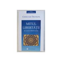 MITUL LIBERTATII SI CALEA MEDITATIEI de CHOGYAM TRUNGPA , 2006