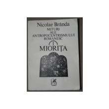 MITURI ALE ANTROPOCENTRISMULUI ROMANESC.MIORITA - NICOLAE BRANDA  1991