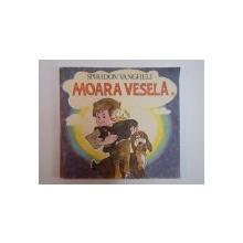 MOARA VESELA de SPIRIDON VANGHELI , COPERTA SI ILUSTRATII de FRANCISC KALAB , 1985