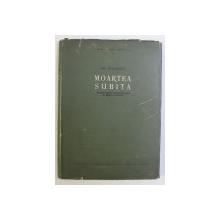 MOARTEA SUBITA , STUDIU MORFO - FIZIOPATOLOGIC SI MEDICO - JUDICIAR de GH. DIACONITA , 1957 *DEDICATIE