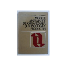 MODELE MATEMATICE DE ORGANIZAREA SI CONDUCEREA PRODUCTIEI de I . VADUVA ... B . SAVULESCU , 1974