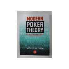 MODERN POKER THEORY - BUILDING AN UNBEATABLE STRATEGY BASED ON GTO PRINCIPLES by MICHAEL ACEVEDO , 2019
