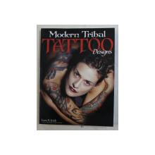 MODERN TRIBAL TATTOO DESIGNS by LORA S. IRISH , 2009
