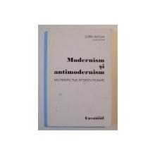 MODERNISM SI ANTIMODERNISM , NOI PERSPECTIVE INTERDISCIPLINARE de SORIN ANTOHI , 2008