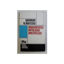 MODERNITATEA ONTOLOGIEI ARISTOTELICE , ARISTOTELISMUL CA FILOSOFIE A INDIVIDULUI de GHEORGHE VLADUTESCU , 1983 *DEDICATIA AUTORULUI CATRE ACAD. ALEXANDRU BOBOC
