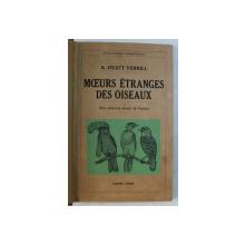MOEURS ETRANGES DES OISEAUX ( OBICEIURI CIUDATE ALE PASARILOR ) par A . HYATT VERRILL , 1939
