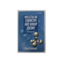 MOLECULAR SYMMETRY AND GROUP THEORY by ALAN VINCENT , 2001
