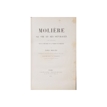 MOLIERE, SA VIE ET SES OUVRAGES par LOUIS MOLAND - PARIS, 1887