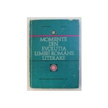 MOMENTE DIN EVOLUTIA LIMBII ROMANE LITERARE de GABRIEL TEPELEA , GH. BULGAR , 1973