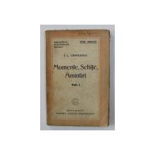 MOMENTE , SCHITE , AMINTIRI , de I. L. CARAGIALE , VOLUMUL I , SERIA ' OPERE COMPLETE ' , EDITIE DE INCEPUT DE SECOL XX