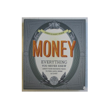 MONEY - EVERYTHING YOU NEVER KNEW ABOUT YOUR FAVORITE THING TO COVET , SAVE & SPEND by SANDRA & HARRY CHORON , 2011